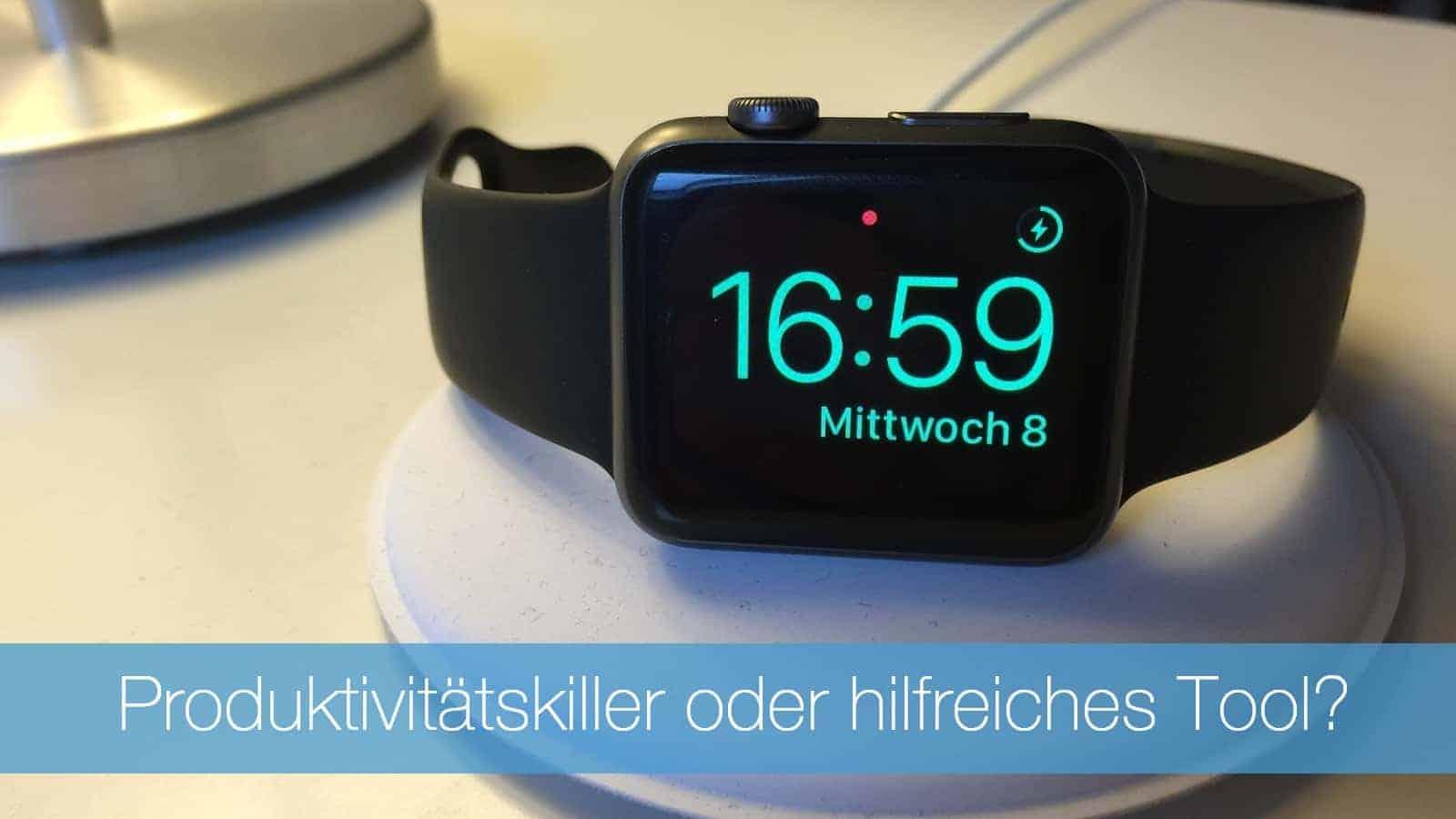 Die Apple Watch - Produktivitätskiller oder hilfreiches Tool