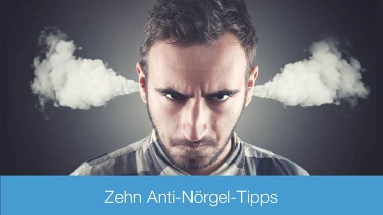 Zehn Anti-Nörgel-Tipps: So erhöhst du ganz einfach deine Produktivität