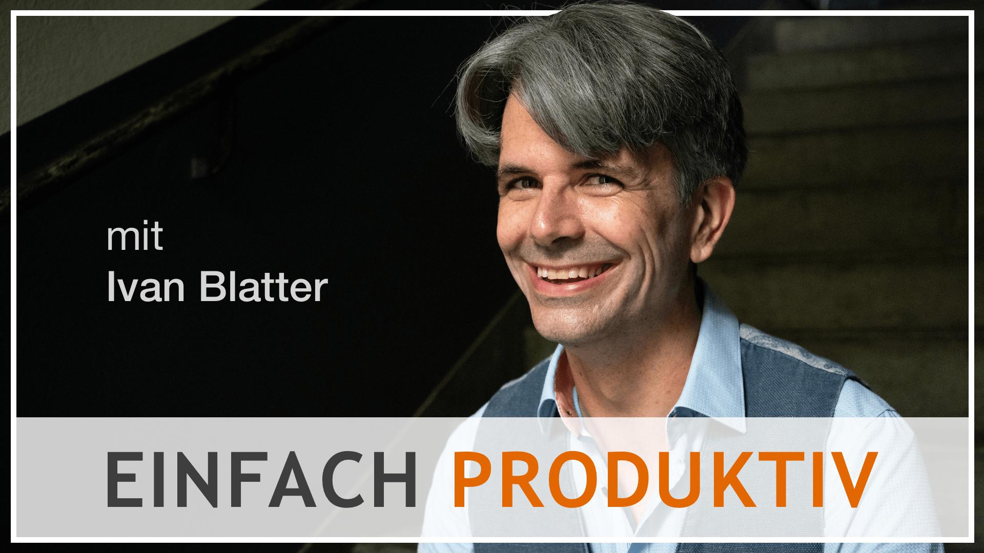 Podcast einfach produktiv von Ivan Blatter