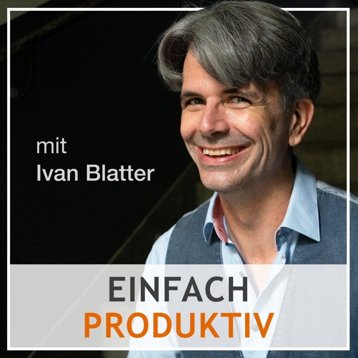 Podcast einfach produktiv mit Ivan Blatter